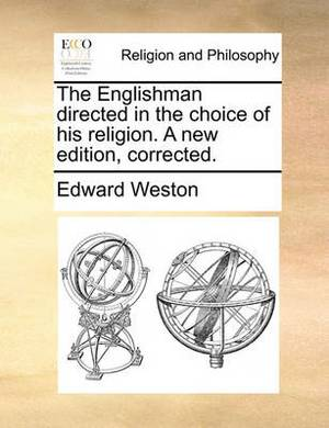 The Englishman Directed in the Choice of His Religion. a New Edition, Corrected.