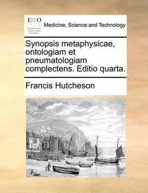 Synopsis Metaphysicae, Ontologiam Et Pneumatologiam Complectens. Editio Quarta.