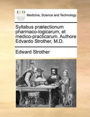 Syllabus PR]Lectionum Pharmaco-Logicarum, Et Medico-Practicarum. Authore Edvardo Strother, M.D.