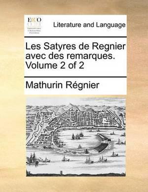 Les Satyres de Regnier Avec Des Remarques. Volume 2 of 2