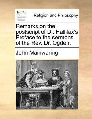 Remarks on the PostScript of Dr. Hallifax's Preface to the Sermons of the REV. Dr. Ogden.