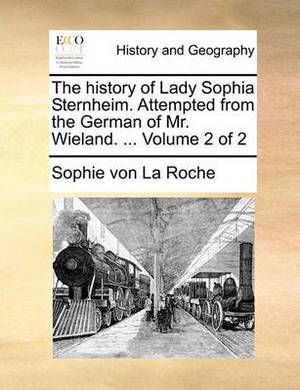 The History of Lady Sophia Sternheim. Attempted from the German of Mr. Wieland. ... Volume 2 of 2