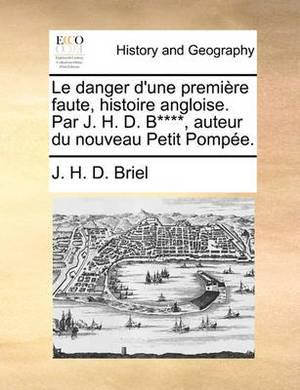 Le Danger D'Une Premire Faute, Histoire Angloise. Par J. H. D. B****, Auteur Du Nouveau Petit Pompe.