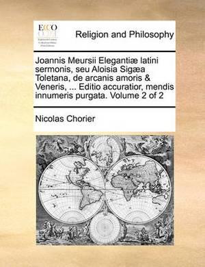 Joannis Meursii Elegantiae Latini Sermonis, Seu Aloisia Sigaea Toletana, de Arcanis Amoris & Veneris, ... Editio Accuratior, Mendis Innumeris Purgata. Volume 2 of 2