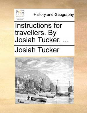 Instructions for Travellers. by Josiah Tucker, ...