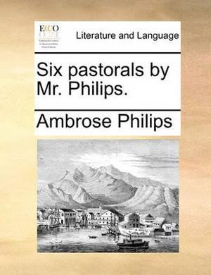 Six Pastorals by Mr. Philips.