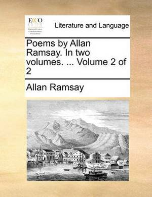 Poems by Allan Ramsay. in Two Volumes. ... Volume 2 of 2