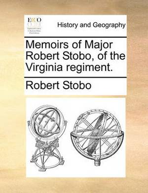 Memoirs of Major Robert Stobo, of the Virginia Regiment.