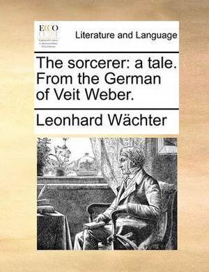The Sorcerer: A Tale. from the German of Veit Weber.