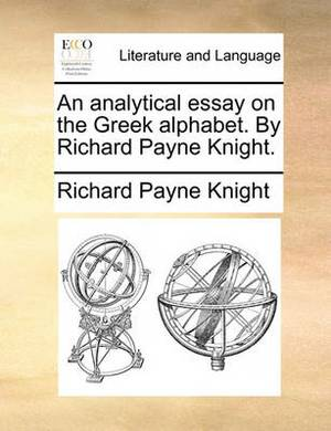 An Analytical Essay on the Greek Alphabet. by Richard Payne Knight.