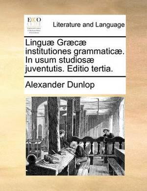Lingu] Gr]c] Institutiones Grammatic]. in Usum Studios] Juventutis. Editio Tertia.