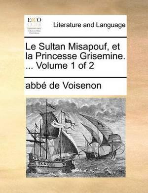 Le Sultan Misapouf, Et La Princesse Grisemine. ... Volume 1 of 2