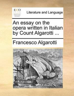 An Essay on the Opera Written in Italian by Count Algarotti ...