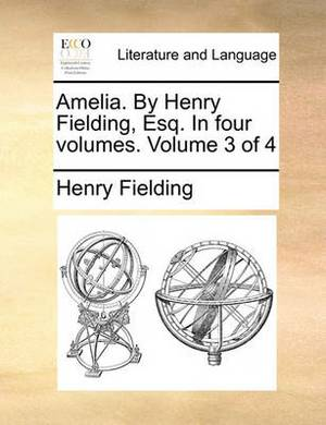 Amelia. by Henry Fielding, Esq. in Four Volumes. Volume 3 of 4