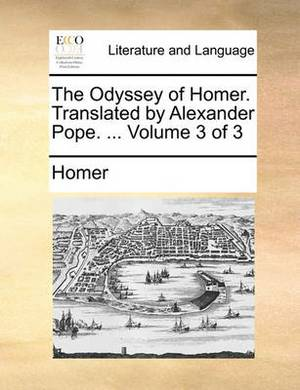 The Odyssey of Homer. Translated by Alexander Pope. ... Volume 3 of 3