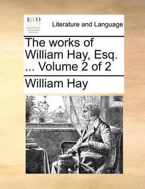 The Works of William Hay, Esq. ... Volume 2 of 2