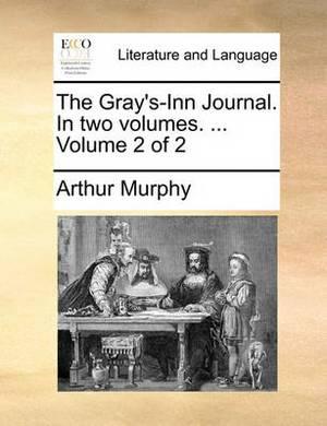 The Gray's-Inn Journal. in Two Volumes. ... Volume 2 of 2