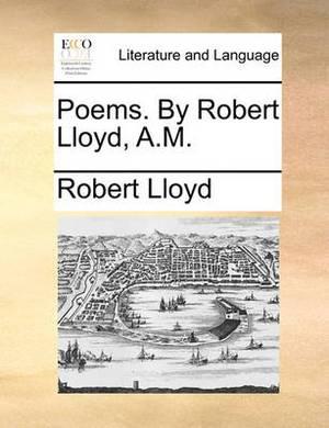 Poems. by Robert Lloyd, A.M.