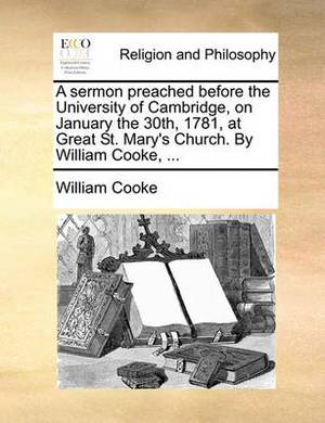 A Sermon Preached Before the University of Cambridge, on January the 30th, 1781, at Great St. Mary's Church. by William Cooke, ...