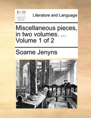 Miscellaneous Pieces, in Two Volumes. ... Volume 1 of 2