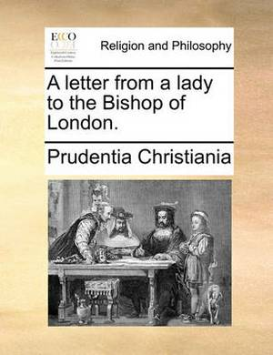 A Letter from a Lady to the Bishop of London.