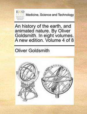 An History of the Earth, and Animated Nature. by Oliver Goldsmith. in Eight Volumes. a New Edition. Volume 4 of 8