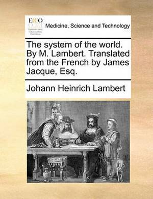 The System of the World. by M. Lambert. Translated from the French by James Jacque, Esq