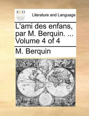 L'Ami Des Enfans, Par M. Berquin. ... Volume 4 of 4