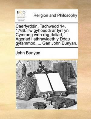 Caerfyrddin, Tachwedd 14, 1766. I'w Gyhoeddi AR Fyrr Yn Cymraeg Wrth Rag-Daliad, ... Agoriad I Athrawiaeth y Ddau Gyfammod, ... Gan John Bunyan.