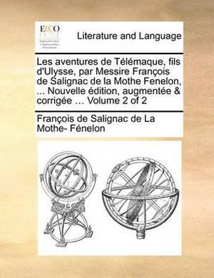 Les Aventures de Tlmaque, Fils D'Ulysse, Par Messire Franois de Salignac de La Mothe Fenelon, ... Nouvelle Dition, Augmente & Corrige ... Volume 2 of 2