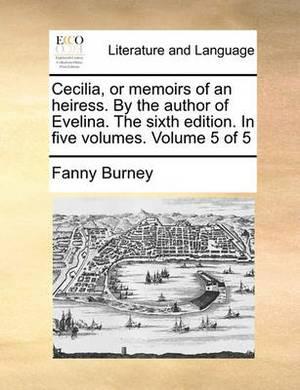 Cecilia, or Memoirs of an Heiress. by the Author of Evelina. the Sixth Edition. in Five Volumes. Volume 5 of 5