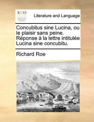 Concubitus Sine Lucina, Ou Le Plaisir Sans Peine. Rponse La Lettre Intitule Lucina Sine Concubitu.