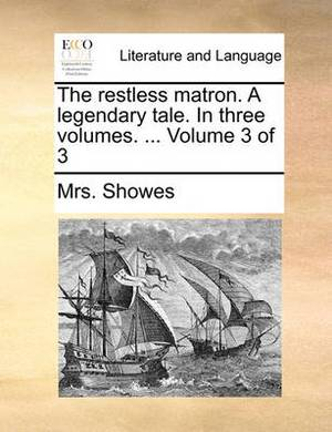The Restless Matron. a Legendary Tale. in Three Volumes. ... Volume 3 of 3