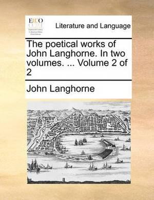 The Poetical Works of John Langhorne. in Two Volumes. ... Volume 2 of 2