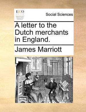 A Letter to the Dutch Merchants in England.