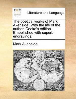 The Poetical Works of Mark Akenside. with the Life of the Author. Cooke's Edition. Embellished with Superb Engravings.