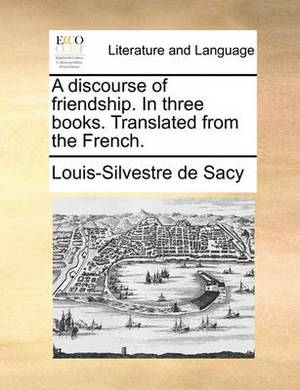 A Discourse of Friendship. in Three Books. Translated from the French.