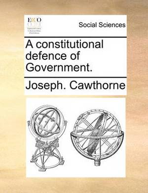 A Constitutional Defence of Government.