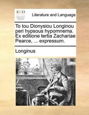 To Tou Dionysiou Longinou Peri Hypsous Hypomnema. Ex Editione Tertia Zachariae Pearce, ... Expressum.
