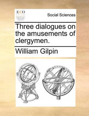 Three Dialogues on the Amusements of Clergymen.
