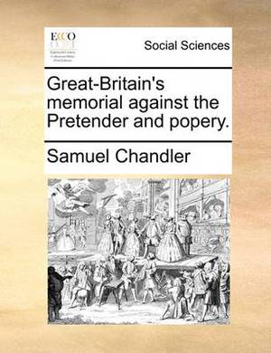 Great-Britain's Memorial Against the Pretender and Popery.