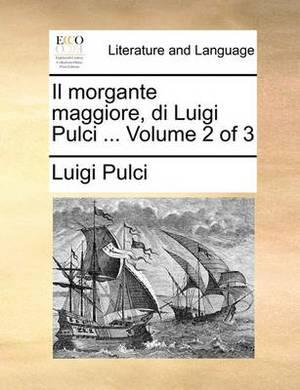 Il Morgante Maggiore, Di Luigi Pulci ... Volume 2 of 3