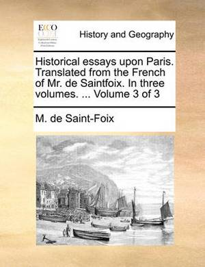 Historical Essays Upon Paris. Translated from the French of Mr. de Saintfoix. in Three Volumes. ... Volume 3 of 3