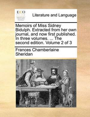 Memoirs of Miss Sidney Bidulph. Extracted from Her Own Journal, and Now First Published. in Three Volumes. ... the Second Edition. Volume 2 of 3