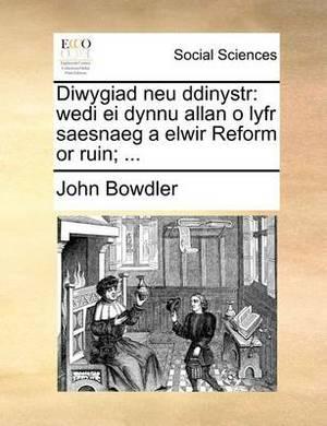 Diwygiad Neu Ddinystr: Wedi Ei Dynnu Allan O Lyfr Saesnaeg a Elwir Reform or Ruin; ...