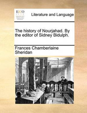 The History of Nourjahad. by the Editor of Sidney Bidulph.