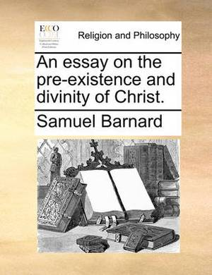 An Essay on the Pre-Existence and Divinity of Christ.