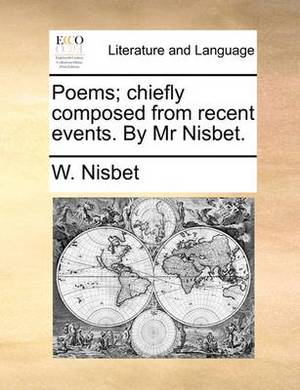 Poems; Chiefly Composed from Recent Events. by MR Nisbet.