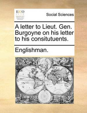 A Letter to Lieut. Gen. Burgoyne on His Letter to His Consitutuents.