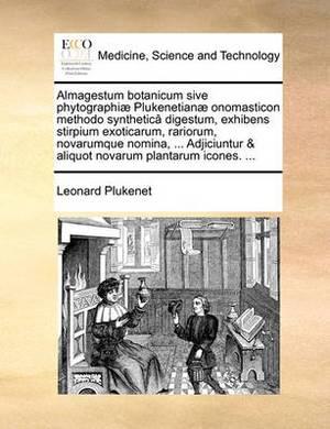 Almagestum Botanicum Sive Phytographiae Plukenetianae Onomasticon Methodo Synthetica Digestum, Exhibens Stirpium Exoticarum, Rariorum, Novarumque Nomina, ... Adjiciuntur & Aliquot Novarum Plantarum Icones. ...